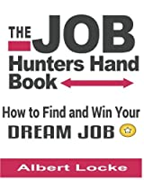 The Job Hunters Handbook: How to Find and Win Your Dream Job
