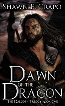 Dawn of the Dragon (The Daegoth Trilogy Book 1) by [Crapo, Shawn E.]