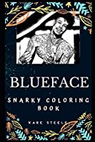 Blueface Snarky Coloring Book: An American Rapper and Songwriter. (Blueface Snarky Coloring Books)