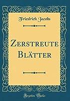 Zerstreute Blaetter (Classic Reprint)