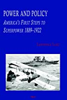 Power and Policy: America's First Steps to Superpower 1889-1922