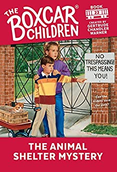 The Animal Shelter Mystery (The Boxcar Children Mysteries Book 22) by [Warner, Gertrude Chandler]