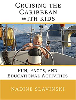 Cruising the Caribbean with Kids: Fun, Facts, and Educational Activities (Rolling Hitch Sailing Guides Book 2) by [Slavinski, Nadine]