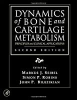 Dynamics of Bone and Cartilage Metabolism, Second Edition: Principles and Clinical Applications