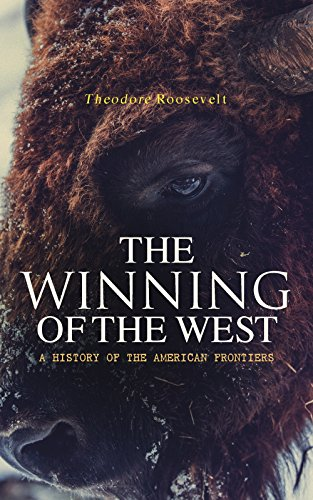 Download The Winning of the West: A History of the American Frontiers (English Edition) B07CN69QPY