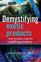 Demystifying Exotic Products: Interest Rates, Equities and Foreign Exchange (The Wiley Finance Series)