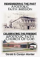 Remembering the Past Apostolic Faith Mission Celebrating the Present Apostolic Faith Church of God