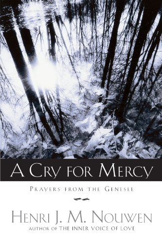 Download A Cry for Mercy: Prayers from the Genesee 038550389X