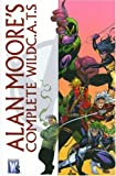 Alan Moore: The Complete WildC. A. T.s (Wildc.a.t.s.)