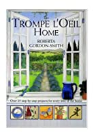 The Trompe l'Oeil for the Home: Over 25 Step-by-step Projects for Every Area of the Home