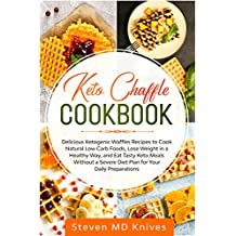 Keto Chaffle Cookbook: Delicious Ketogenic Waffles Recipes to Cook Natural Low Carb Foods, Lose Weight in a Healthy Way, and Eat Tasty Keto Meals Without ... Diet Plan for Your Daily Preparations