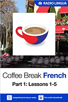Coffee Break French 1: Lessons 1-5 - Learn French in your coffee break by [Radio Lingua]