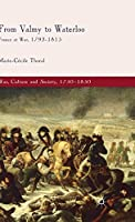 From Valmy to Waterloo: France at War, 1792-1815 (War, Culture and Society, 1750 –1850)