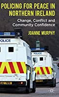 Policing for Peace in Northern Ireland: Change, Conflict and Community Confidence