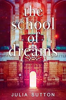 The School of Dreams by [Sutton, Julia]