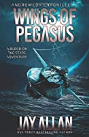 Wings of Pegasus: A Blood on the Stars Adventure (Andromeda Chronicles)
