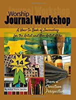 Worship Journal Workshop: A How-To Book of Journaling for the Artist and Non-Artist Alike【洋書】 [並行輸入品]