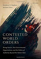 Contested World Orders: Rising Powers, Non-Governmental Organizations, and the Politics of Authority Beyond the Nation-State