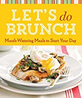 Let's Do Brunch: Mouth-Watering Meals to Start Your Day (Cook Me!)