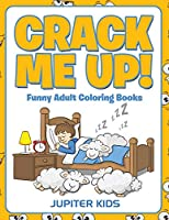 Crack Me Up!: Funny Adult Coloring Books