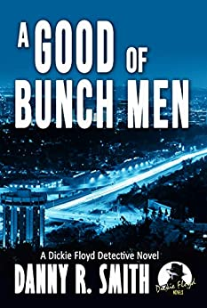 A Good Bunch of Men: A Dickie Floyd Detective Novel by [Smith, Danny R.]