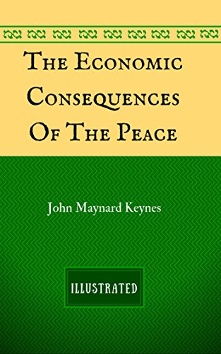 The Economic Consequences Of The Peace: By John Maynard Keynes - Illustrated (English Edition)の詳細を見る