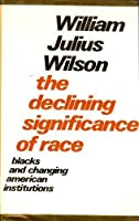 Declining Significance of Race: Blacks and Changing American Institutions