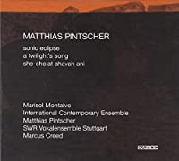 Pintscher: Sonic Eclipse, A Twilight's Song, She-cholat ahavah ani by SWR Vokalensemble Stuttgart (2011-06-14)