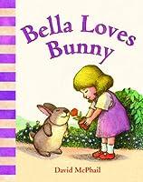 Bella Loves Bunny (David McPhail's Love)