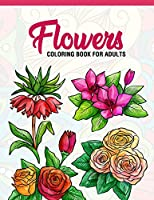 Flowers: Coloring Book for Adults: Adult Coloring Book with Fun, Easy, and Relaxing Coloring Pages | Featuring 45 Beautiful Floral Designs for Stress Relief, Spring Gardening Scenes, & Floral Patterns
