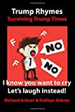 Trump Rhymes-Surviving Trump Times: I Know You Want To Cry-Let's Laugh Instead