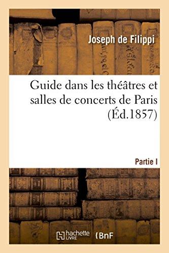 Guide dans les théâtres et salles de concerts de Paris: Notices historiques sur les théâtres de Paris, 1857
