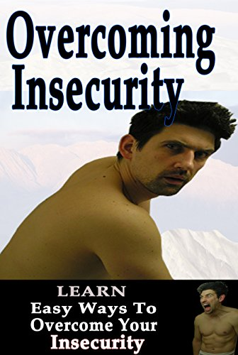 Download Overcoming Insecurity: Learn Easy Ways To Overcome Your Insecurity (Insecurity, Insecure in love, Insecure and self Esteem, Insecure Men, Insecure Women, ... relationships, Insecure) (English Edition) B00OUVDKMK