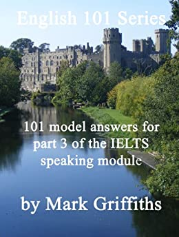 [Griffiths, Mark]のEnglish 101 Series: 101 Model Answers for Part 3 of the IELTS Speaking Module (English Edition)