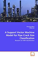 A Support Vector Machine Model for Pipe Crack Size Classification