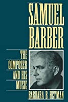 Samuel Barber: The Composer and His Music by Barbara B. Heyman(1994-05-12)