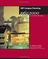 MIT Campus Planning 1960–2000: An Annotated Chronology (The MIT Press)