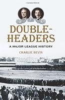 Doubleheaders: A Major League History
