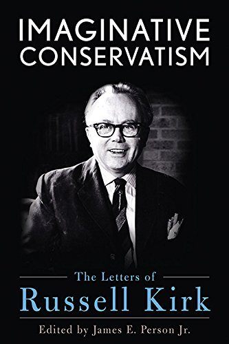 Imaginative Conservatism: The Letters of Russell Kirk