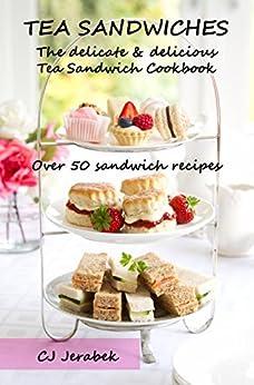 Tea Sandwiches: The Delicate & Delicious Tea Sandwich Cookbook by [Jerabek, CJ, Peaks, 14]