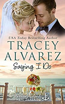 Saying I Do: A Small Town Romance (Stewart Island Series Book 8) by [Alvarez, Tracey]