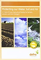 Protecting our water, soil and air: a code of good agricultural practice for farmers, growers and land managers