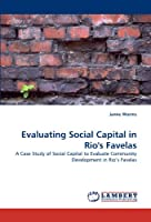 Evaluating Social Capital in Rio's Favelas: A Case Study of Social Capital to Evaluate Community Development in Rio's Favelas