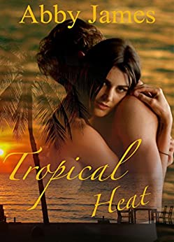 Tropical Heat by [James, Abby]