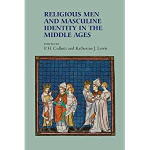 Religious Men and Masculine Identity in the Middle Ages (Gender in the Middle Ages)