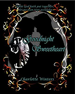 Goodnight Sweetheart: A Memoir of True Love, Romance, and the Art of Courtship by [Winters, Charlotte]