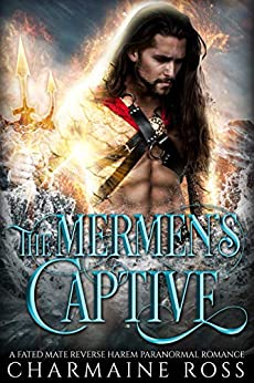 The Mermen's Captive: A Fated Mate Reverse Harem Paranormal Romance by [Ross, Charmaine]
