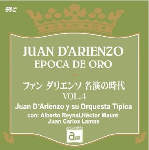 ファン・ダリエンソ 名演の時代 VOL.4 JUAN D'ARIENZO EPOCA DE ORO / Juan D'Arienzo y su Orquesta Tipica con: Alberto Reynal, Hector Maure, Juan Carlos Lamas