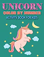 UNICORN COLOR BY NUMBER ACTIVITY BOOK FOR KIDS: Explore, Fun with Learn and Grow, Educational Coloring Book for Kids (Unique gift for kids who love Unicorn)