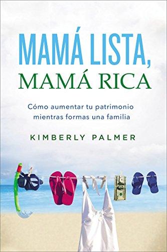Mamá lista, mamá rica: Cómo aumentar tu patrimonio mientras formas una familia